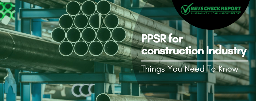 PPSR For Construction Industry | Things You Need To Know